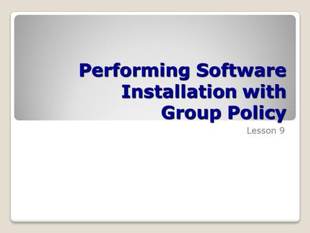 Performing Software Installation with Group Policy
