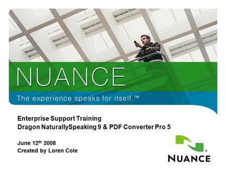 1 Enterprise Support Training Dragon NaturallySpeaking 9 & PDF Converter Pro 5 June 12 th 2008 Created by Loren Cole.