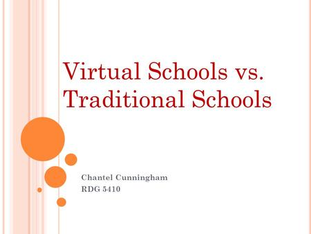 Chantel Cunningham RDG 5410 Virtual Schools vs. Traditional Schools.