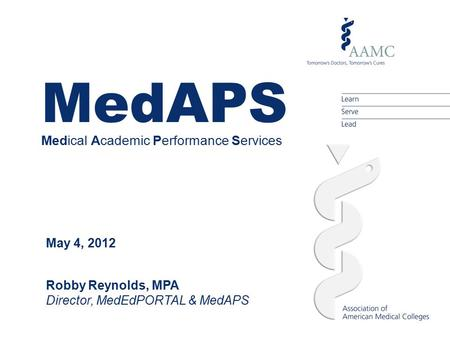 MedAPS Medical Academic Performance Services May 4, 2012 Robby Reynolds, MPA Director, MedEdPORTAL & MedAPS.