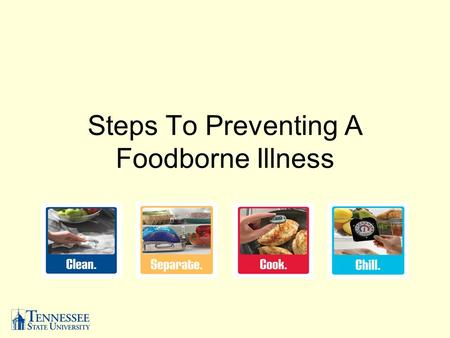Steps To Preventing A Foodborne Illness. Wash the following in hot soapy water before, during and after each time you cook. –Cutting boards –Utensils.