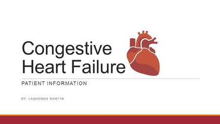 Congestive Heart Failure PATIENT INFORMATION BY: LASHONDA MARTIN.
