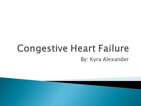 By: Kyra Alexander.  Heart Failure is a condition in which the heart cannot pump enough blood into the rest of the body.  Often a long-term (Chronic)