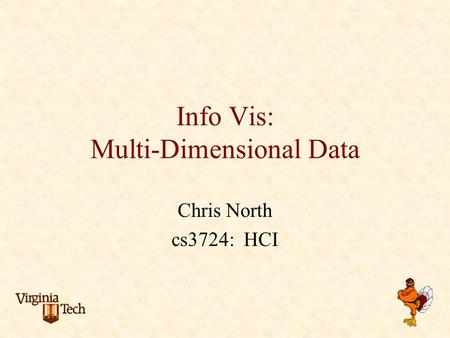 Info Vis: Multi-Dimensional Data Chris North cs3724: HCI.