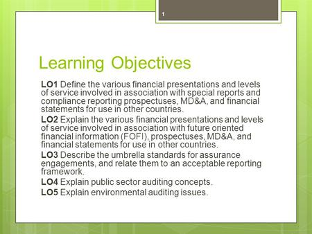 Learning Objectives LO1 Define the various financial presentations and levels of service involved in association with special reports and compliance reporting.