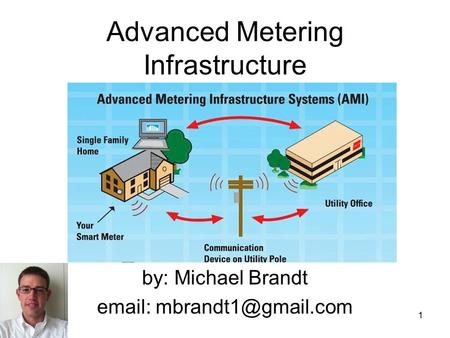 Advanced Metering Infrastructure by: Michael Brandt   1.