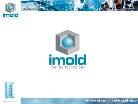 Www.imoldtooling.com. Innovation … taking shape An intelligent integration of innovative technology, systems and planning. The Spirit of Innovation...