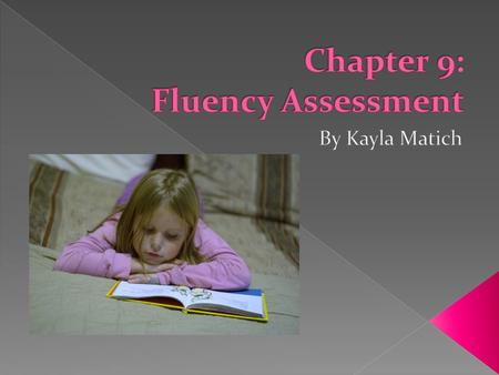 " ""Fluency assessment consists of listening to students read aloud and collecting information about their oral reading accuracy, rate, and prosody."" (Page."