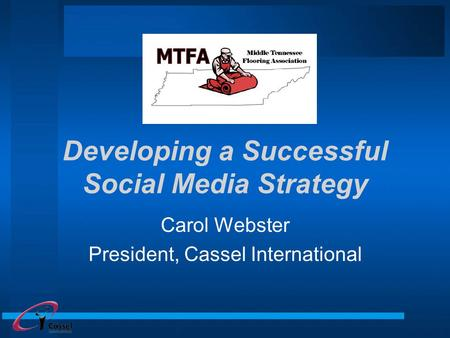 Developing a Successful Social Media Strategy Carol Webster President, Cassel International.