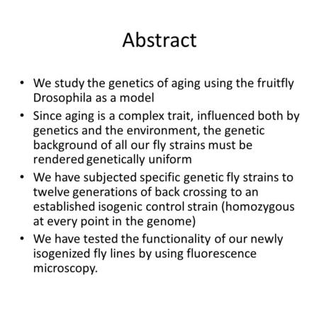 Abstract We study the genetics of aging using the fruitfly Drosophila as a model Since aging is a complex trait, influenced both by genetics and the environment,
