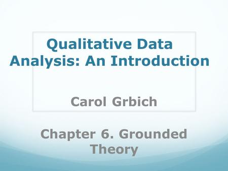 Qualitative Data Analysis: An Introduction Carol Grbich Chapter 6. Grounded Theory.