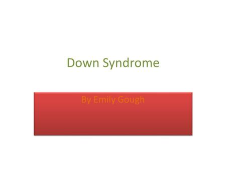 "Down Syndrome By Emily Gough. What is Down syndrome? ""Down syndrome is a disorder that includes a combination of birth defects; among them, some degree."