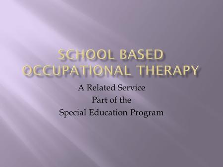 A Related Service Part of the Special Education Program.