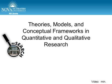 Video: min. Theories, Models, and Conceptual Frameworks in Quantitative and Qualitative Research.