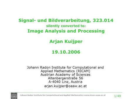 Johann Radon Institute for Computational and Applied Mathematics: www.ricam.oeaw.ac.at 1/49 Signal- und Bildverarbeitung, 323.014 silently converted to: