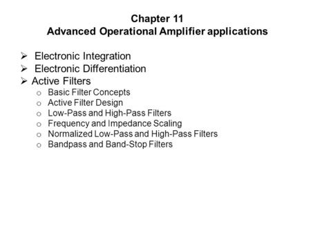 Chapter 11 Advanced Operational Amplifier applications  Electronic Integration  Electronic Differentiation  Active Filters o Basic Filter Concepts o.