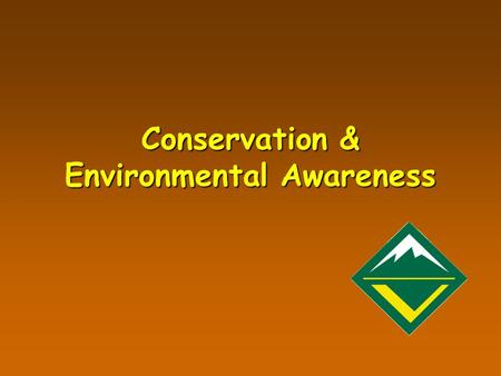 Conservation & Environmental Awareness. Learning Objectives Identify the core values of Venturing that relate to conservation and environmental awareness.Identify.