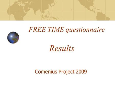 FREE TIME questionnaire Comenius Project 2009 Results.