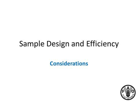 Sample Design and Efficiency Considerations.  Sampling is a powerful statistical tool that can be used to provide good quality estimates at a lower cost.