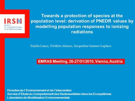 Towards a protection of species at the population level: derivation of PNEDR values by modelling population responses to ionizing radiations Emilie Lance,
