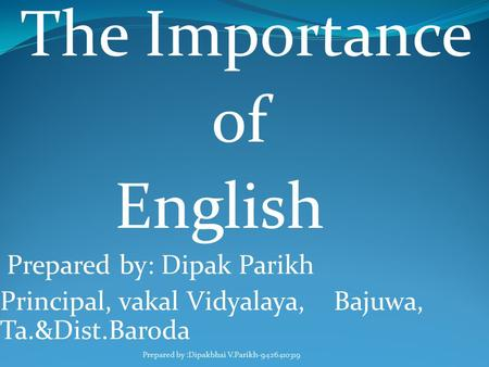 of English The Importance Prepared by: Dipak Parikh