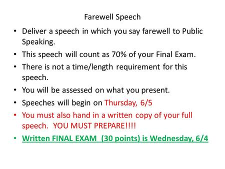 Farewell Speech Deliver a speech in which you say farewell to Public Speaking. This speech will count as 70% of your Final Exam. There is not a time/length.