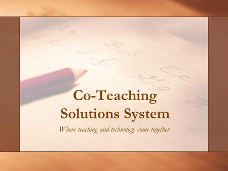 Co-Teaching Solutions System Where teaching and technology come together.