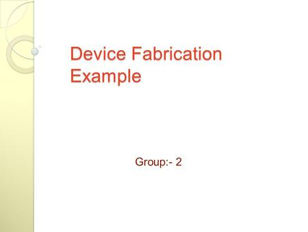 Device Fabrication Example Group:- 2. pn junction Diode Fabrication Start:- The starting point is a flat, damage-free, single- crystal, Si wafer. Common.