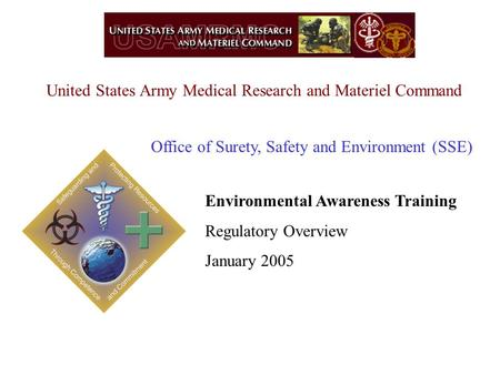 United States Army Medical Research and Materiel Command Environmental Awareness Training Regulatory Overview January 2005 Office of Surety, Safety and.