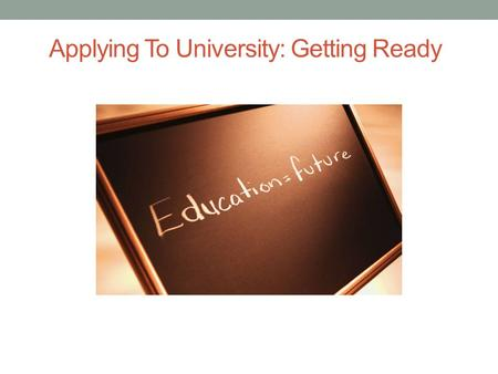 Applying To University: Getting Ready. The University Dichotomy Students generally want to go to university to make themselves employable Universities.