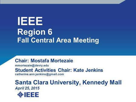 IEEE Region 6 Fall Central Area Meeting Chair: Mostafa Mortezaie Student Activities Chair: Kate Jenkins
