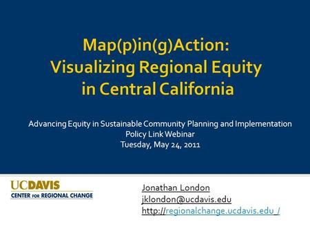 Advancing Equity in Sustainable Community Planning and Implementation Policy Link Webinar Tuesday, May 24, 2011 Jonathan London