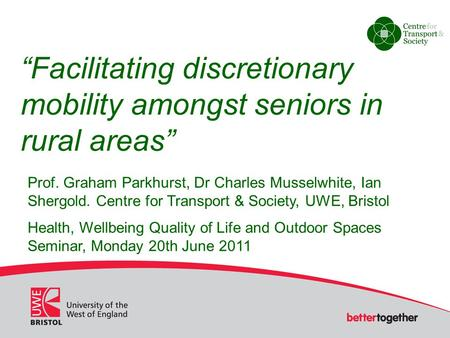 """Facilitating discretionary mobility amongst seniors in rural areas"" Prof. Graham Parkhurst, Dr Charles Musselwhite, Ian Shergold. Centre for Transport."