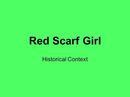"Red Scarf Girl Historical Context. Setting/history ""The story takes place in Shanghai, China, during the onset of Chairman Mao Ze-dong's Cultural Revolution."""