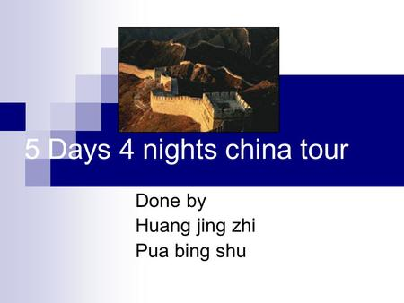 5 Days 4 nights china tour Done by Huang jing zhi Pua bing shu.