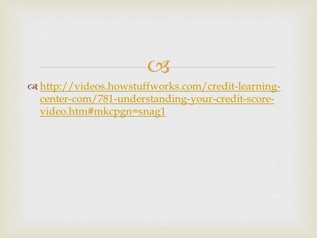    center-com/781-understanding-your-credit-score- video.htm#mkcpgn=snag1