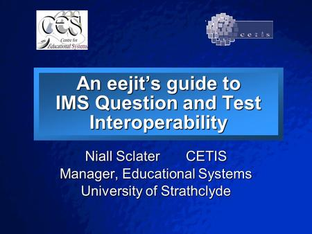 © 2001 By Default! A Free sample background from www.pptbackgrounds.fsnet.co.uk Slide 1 An eejit's guide to IMS Question and Test Interoperability Niall.