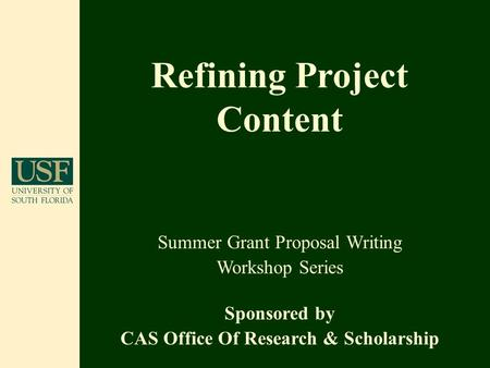 Refining Project Content Summer Grant Proposal Writing Workshop Series Sponsored by CAS Office Of Research & Scholarship.