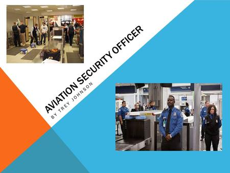 AVIATION SECURITY OFFICER BY TREY JOHNSON. OCCUPATION HISTORY The primary function for an Airport Security Officer is passenger screening at the airport.