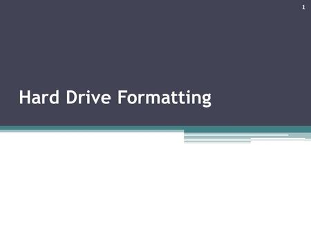 Hard Drive Formatting 1. Formatting Once a hard drive has been partitioned, there's one more step you must perform before your OS can use that drive: