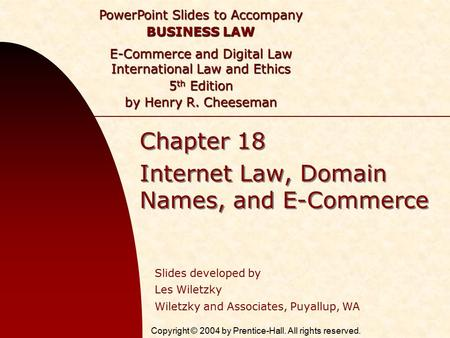 Copyright © 2004 by Prentice-Hall. All rights reserved. PowerPoint Slides to Accompany BUSINESS LAW E-Commerce and Digital Law International Law and Ethics.