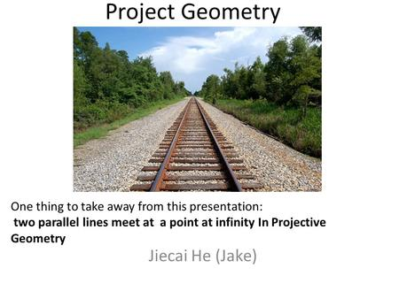Project Geometry Jiecai He (Jake)