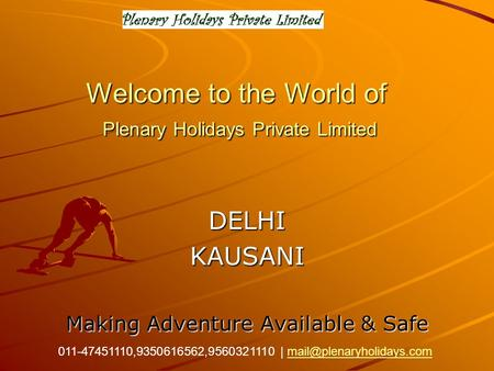 Welcome to the World of Plenary Holidays Private Limited DELHIKAUSANI Making Adventure Available & Safe 011-47451110,9350616562,9560321110 |
