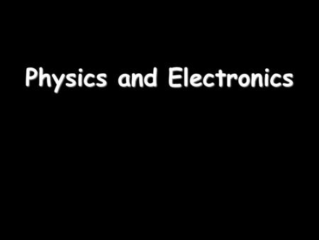 Physics and Electronics. Electronic systems Electronic systems are made up of 3 parts: 1)An INPUT SENSOR – these detect changes in the environment Examples: