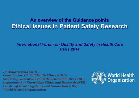 International Forum - Quality & Safety in Healthcare 2014 1 |1 | An overview of the Guidance points Ethical issues in Patient Safety Research An overview.