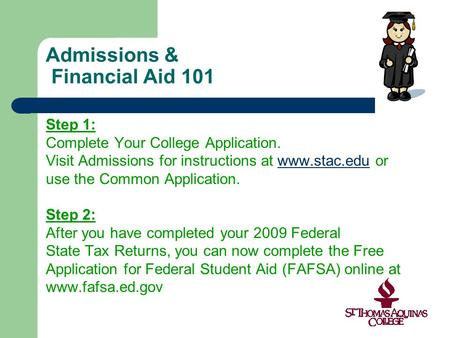 Admissions & Financial Aid 101 Step 1: Complete Your College Application. Visit Admissions for instructions at www.stac.edu orwww.stac.edu use the Common.