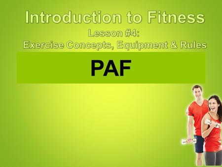 PAF EACH AND EVERY FITNESS PLAN MUST HAVE A COMPONENT OF EXERCISE AND NUTRITION.