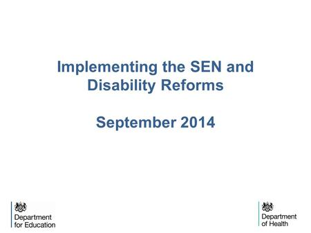 Implementing the SEN and Disability Reforms September 2014