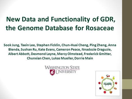 New Data and Functionality of GDR, the Genome Database for Rosaceae Sook Jung, Taein Lee, Stephen Ficklin, Chun-Huai Cheng, Ping Zheng, Anna Blenda, Sushan.