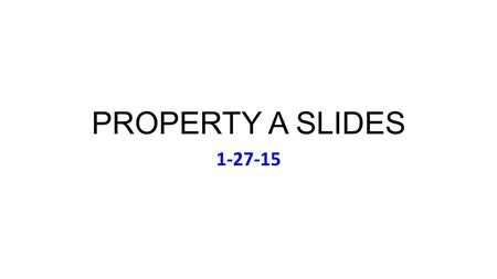PROPERTY A SLIDES 1-27-15. Tues Jan 27 Music: Rolling Stones, Sticky Fingers (1971) Lunch Today (Meet on 11:55): Aleman; Crosby; Foote; Ghomeshi;